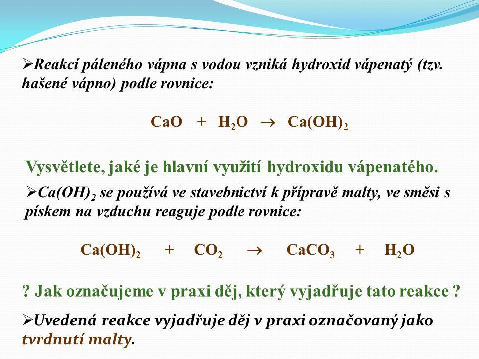 Popište vnější vzhled Ca(OH) 2 :  Ca(OH) 2 je pevná práškovitá bílá látka.