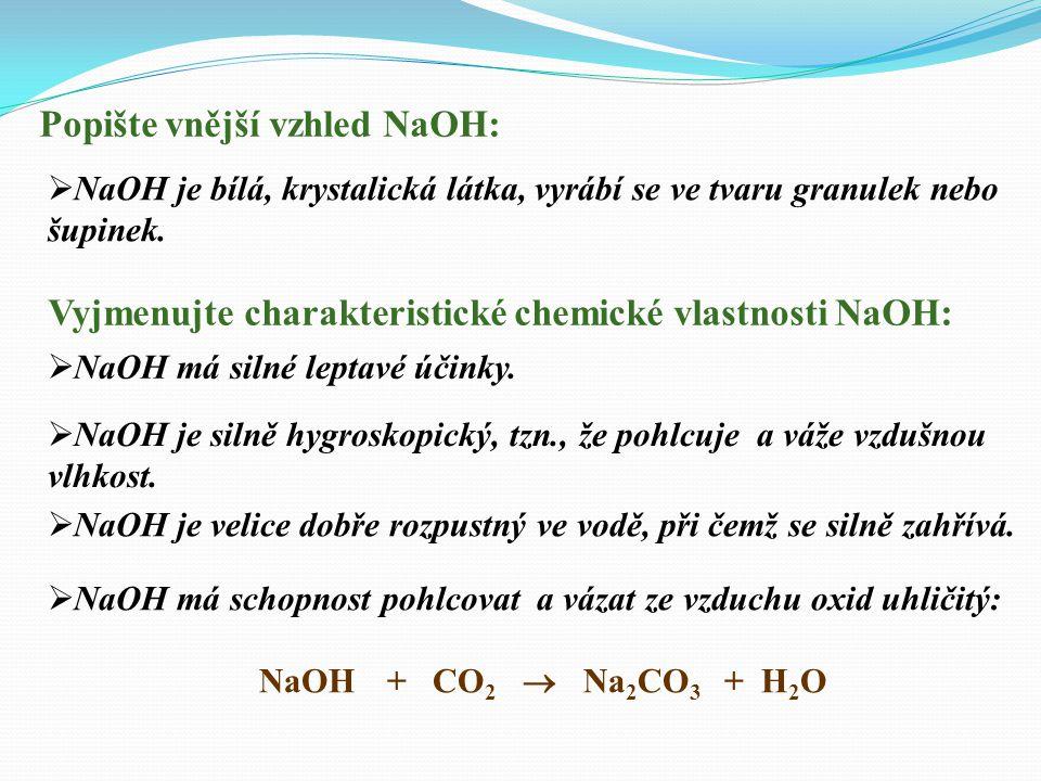 Popište vnější vzhled NaOH:  NaOH je bílá, krystalická látka, vyrábí se ve tvaru granulek nebo šupinek.