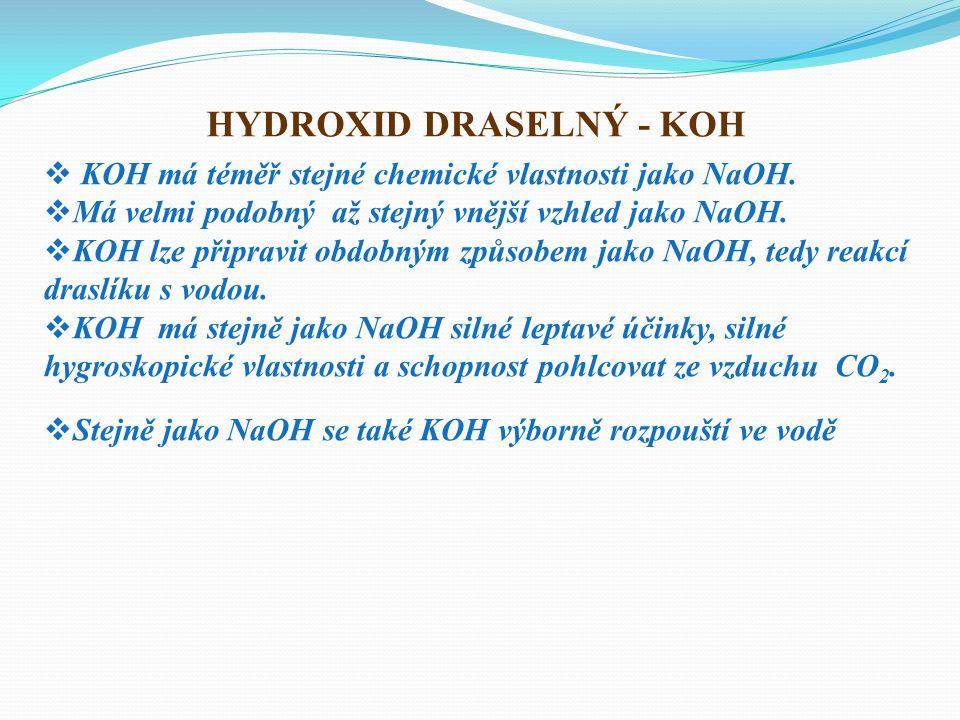 HYDROXID DRASELNÝ - KOH  KOH má téměř stejné chemické vlastnosti jako NaOH.