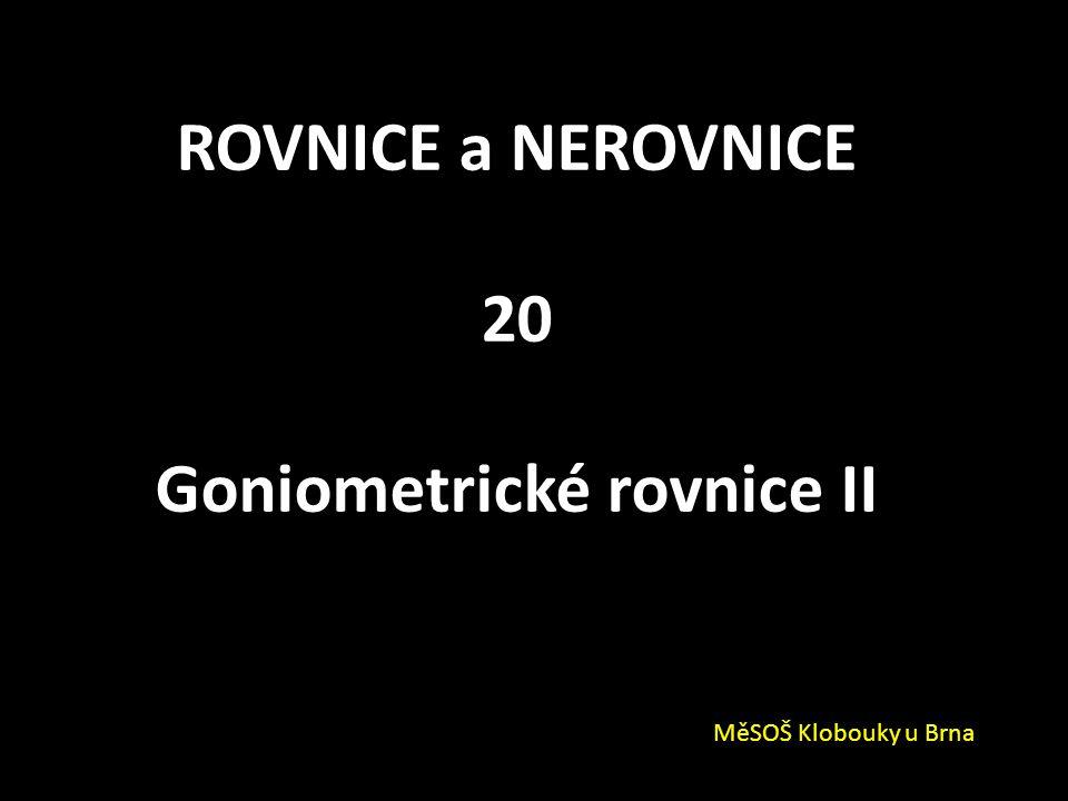 ROVNICE a NEROVNICE 20 Goniometrické rovnice II MěSOŠ Klobouky u Brna
