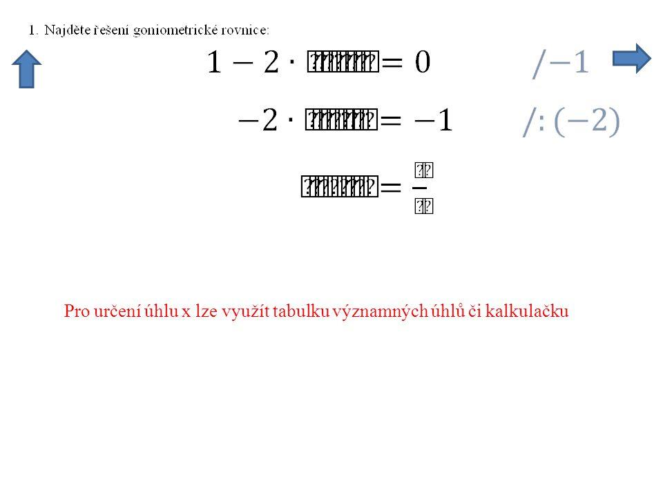 Pro určení úhlu x lze využít tabulku významných úhlů či kalkulačku