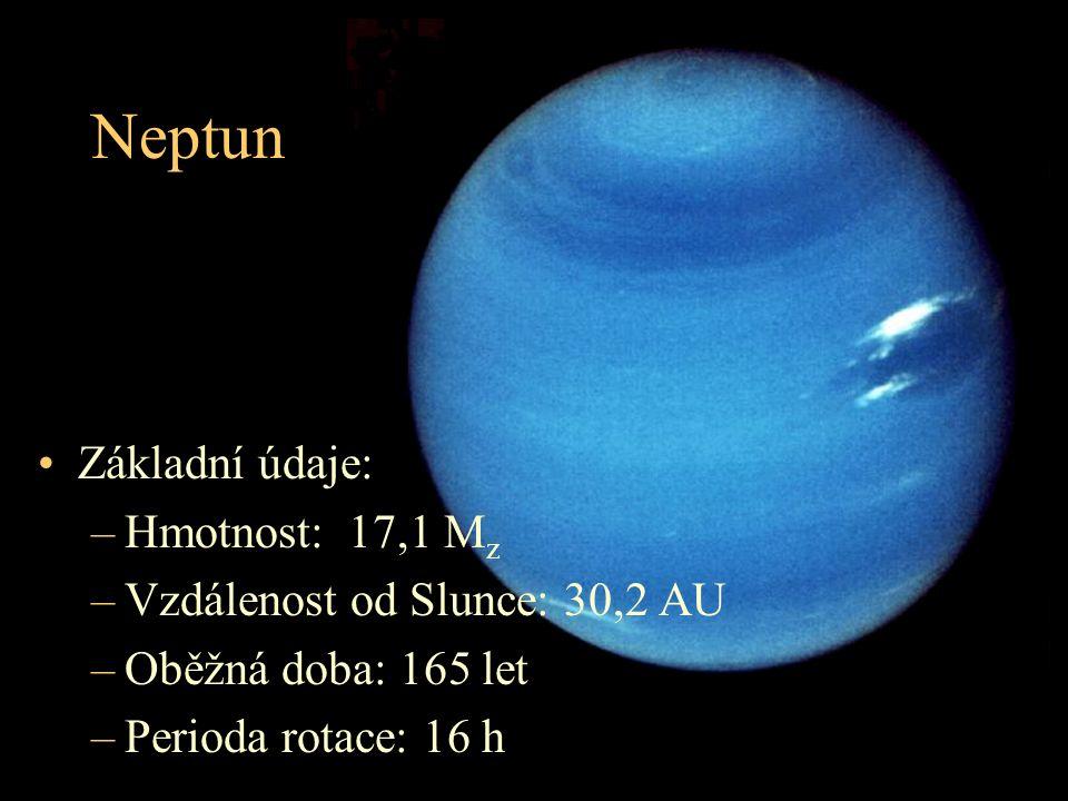 Neptun Základní údaje: –Hmotnost: 17,1 M z –Vzdálenost od Slunce: 30,2 AU –Oběžná doba: 165 let –Perioda rotace: 16 h
