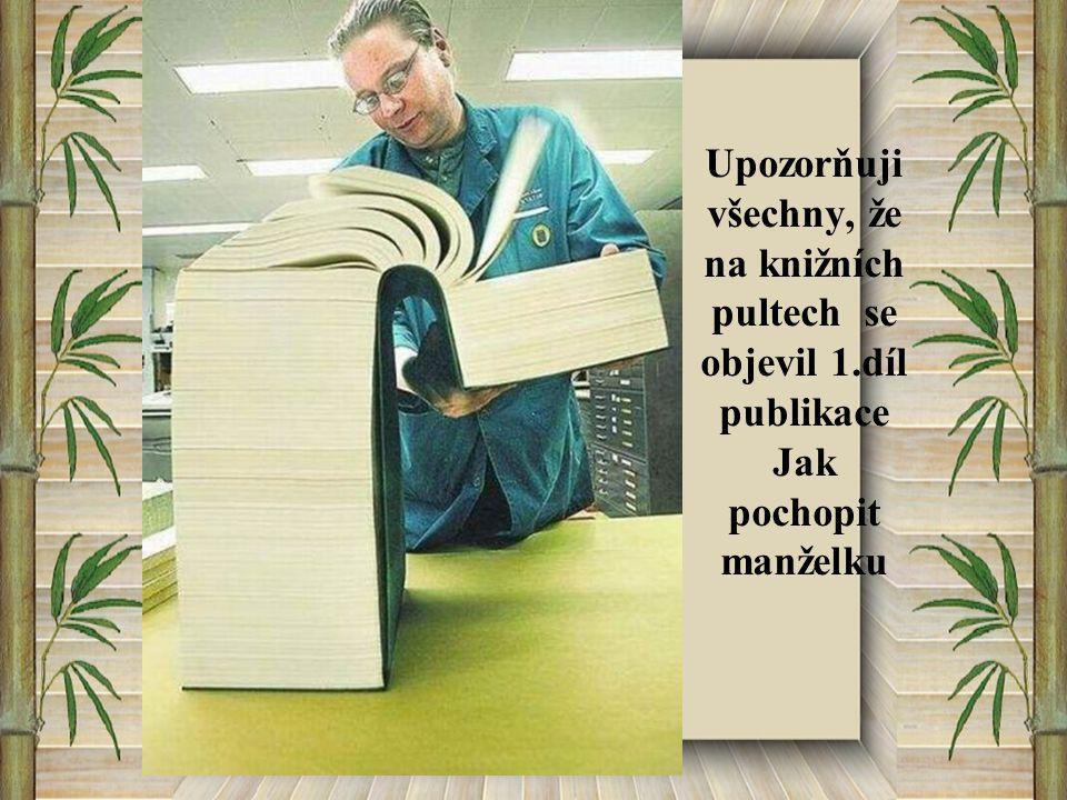 Upozorňuji všechny, že na knižních pultech se objevil 1.díl publikace Jak pochopit manželku
