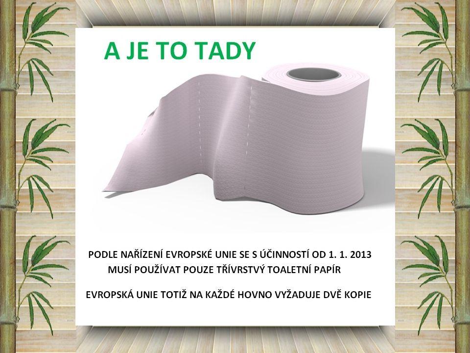 Podle nařízení Evropské Unie se s účinností od 01.01.2013 se musí používat pouze třívrstvý toaletní papír. Evropská Unie totiž chce na každé hovno dvě