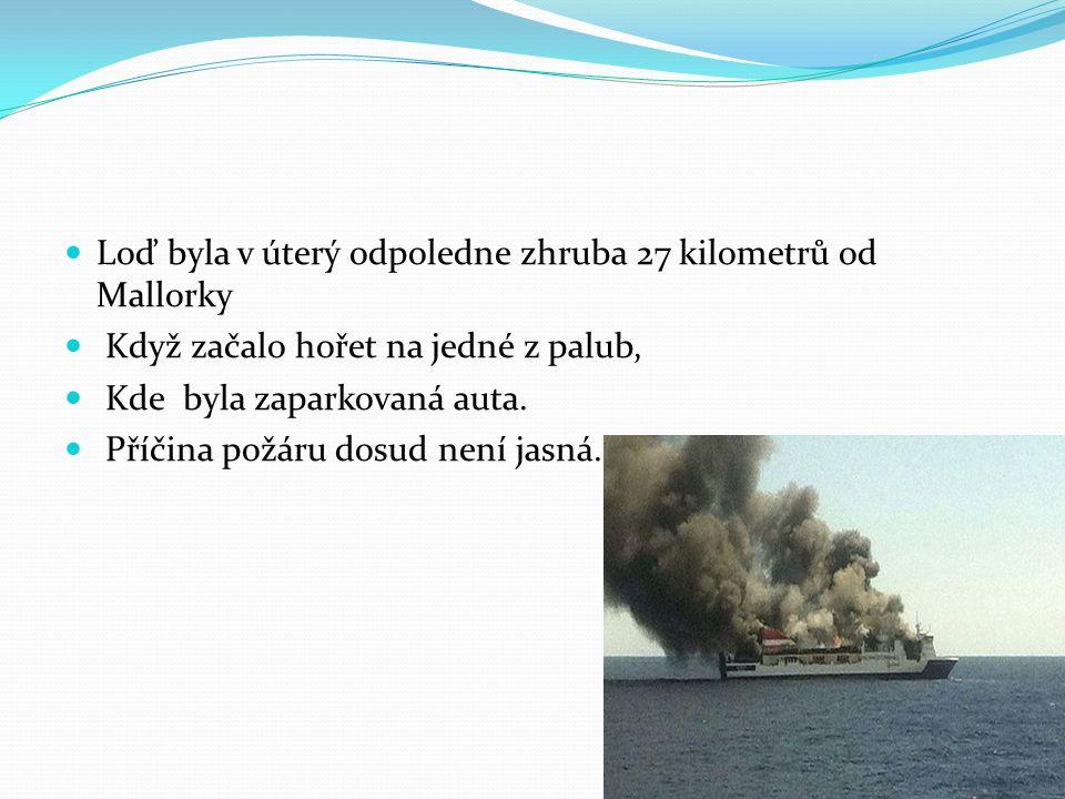 Loď byla v úterý odpoledne zhruba 27 kilometrů od Mallorky Když začalo hořet na jedné z palub, Kde byla zaparkovaná auta. Příčina požáru dosud není ja