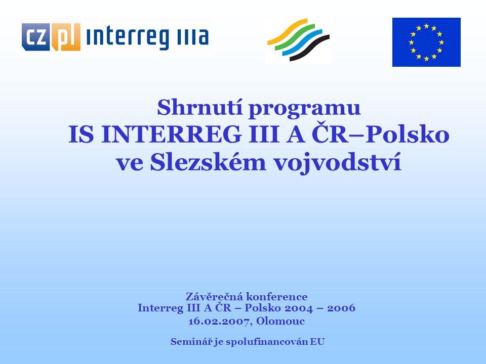 Program IS INTERREG IIIA ČR – Polsko (oblast podpory a hodnota poskytnutého spolufinancování z ERDF ve Slezském vojv.) Hodnota spolufinancování z ERDF projektů realizovaných příjemci ze Slezského vojvodství činí: cca 16,6 mln PLN (bez mikroprojektů)