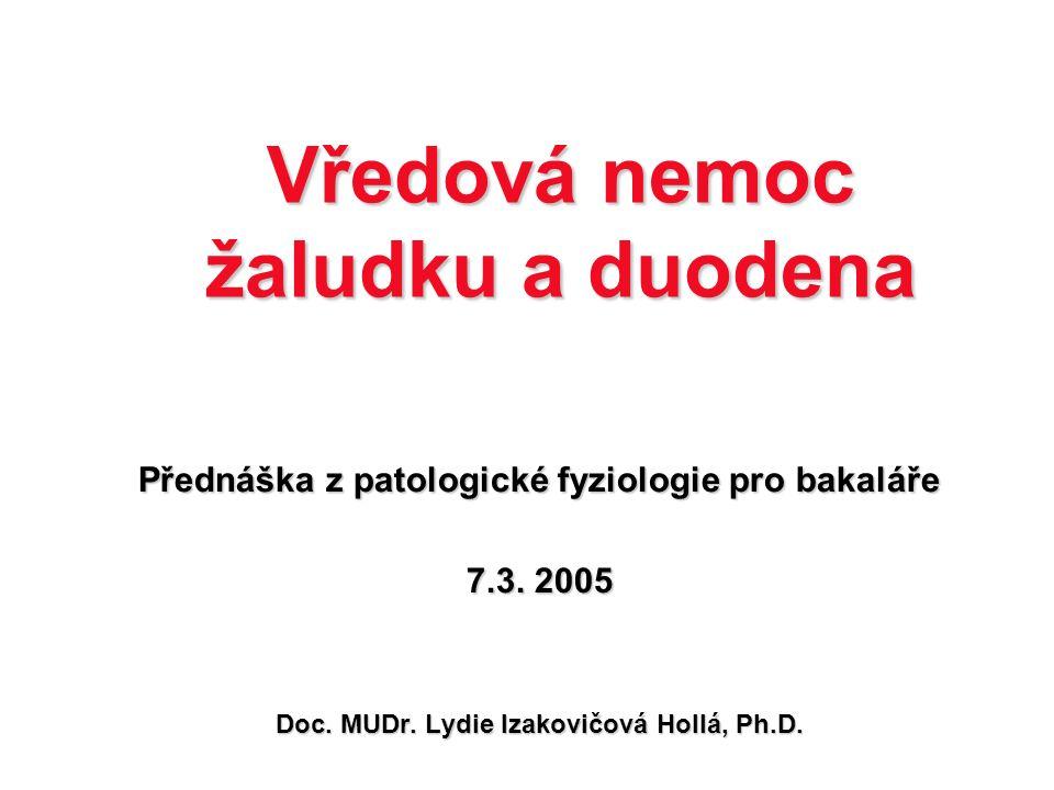 Vředová nemoc žaludku a duodena Přednáška z patologické fyziologie pro bakaláře 7.3. 2005 Doc. MUDr. Lydie Izakovičová Hollá, Ph.D.
