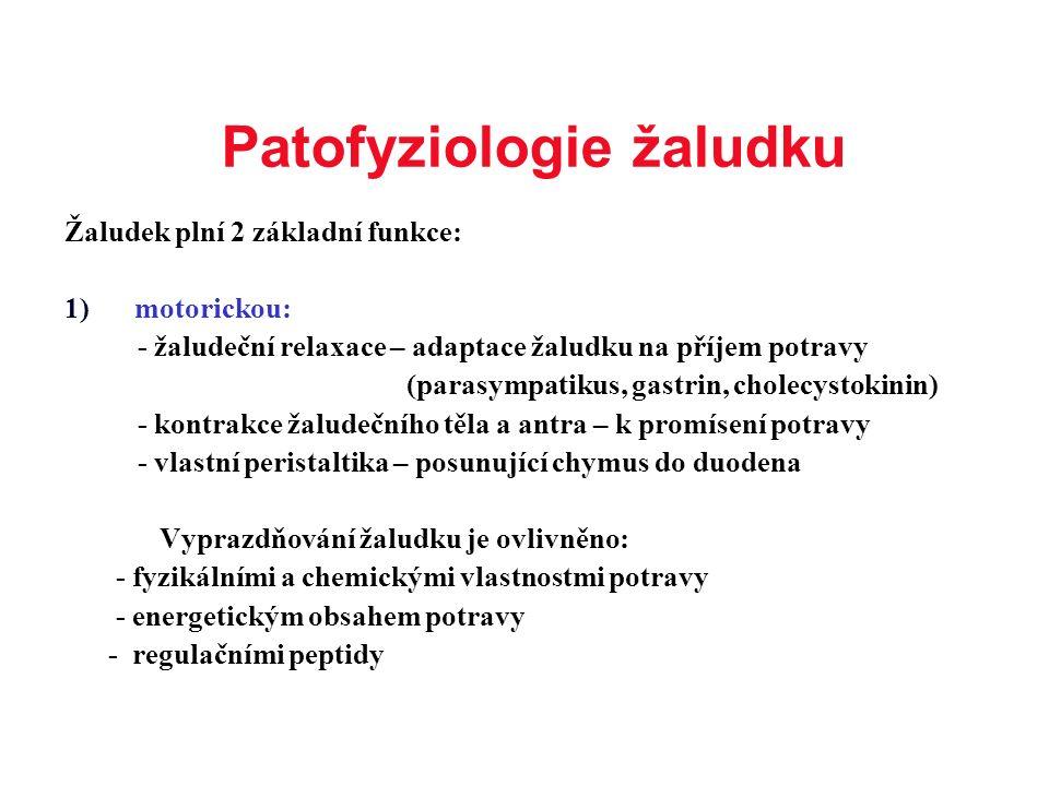 Patofyziologie žaludku Žaludek plní 2 základní funkce: 1)motorickou: - žaludeční relaxace – adaptace žaludku na příjem potravy (parasympatikus, gastri