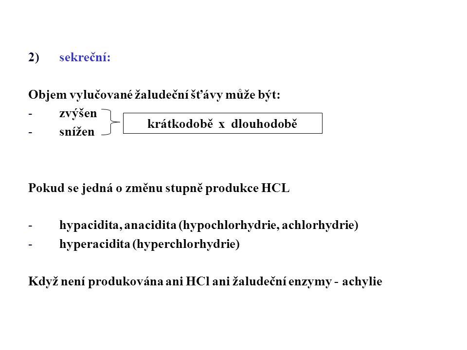 2)sekreční: Objem vylučované žaludeční šťávy může být: -zvýšen -snížen Pokud se jedná o změnu stupně produkce HCL -hypacidita, anacidita (hypochlorhyd