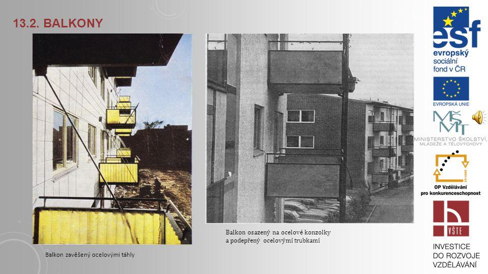 13.2. BALKONY Balkony zavěšené na táhlech: a) prefa desky na ocelových pozinkovaných táhlech Ø 14 mm b) prefa desky osazené vnitřními rohy do kapes, v