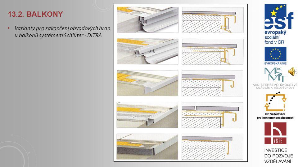 13.2. BALKONY Zakončení systémem Schlüter – DITRA: 1) betonový podklad ve spádu 1,5 - 2 % 2) ukončovací profil s drážkou 3) hydroizolace 4) obvodové d
