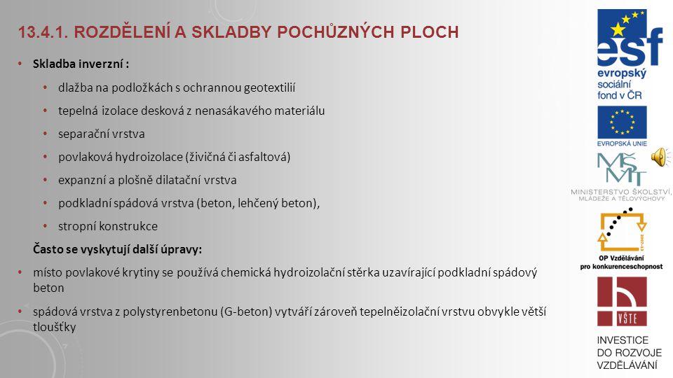 13.4.1. ROZDĚLENÍ A SKLADBY POCHŮZNÝCH PLOCH Skladba klasická: dlažba na podložkách s ochrannou geotextilií povlaková hydroizolace (živičná či asfalto