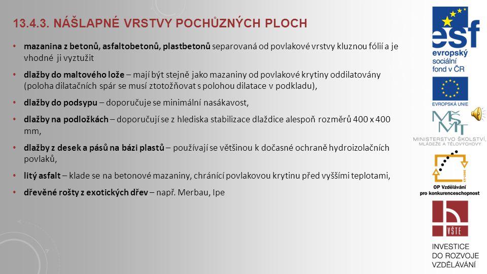 13.4.2. ODVODNĚNÍ TERAS A POCHŮZNÝCH PLOCH V současné době není v žádné ČSN uvedena minimální plocha vyžadující koncový žlab (ve starých normách byl ž