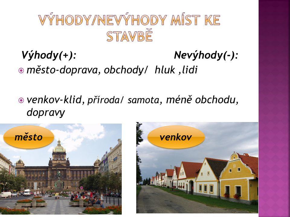 Výhody(+): Nevýhody(-):  město-doprava, obchody/ hluk,lidi  venkov-klid, příroda/ samota, méně obchodu, dopravy město venkov