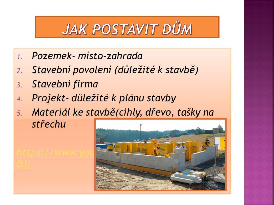 1.Pozemek- místo-zahrada 2. Stavební povolení (důležité k stavbě) 3.