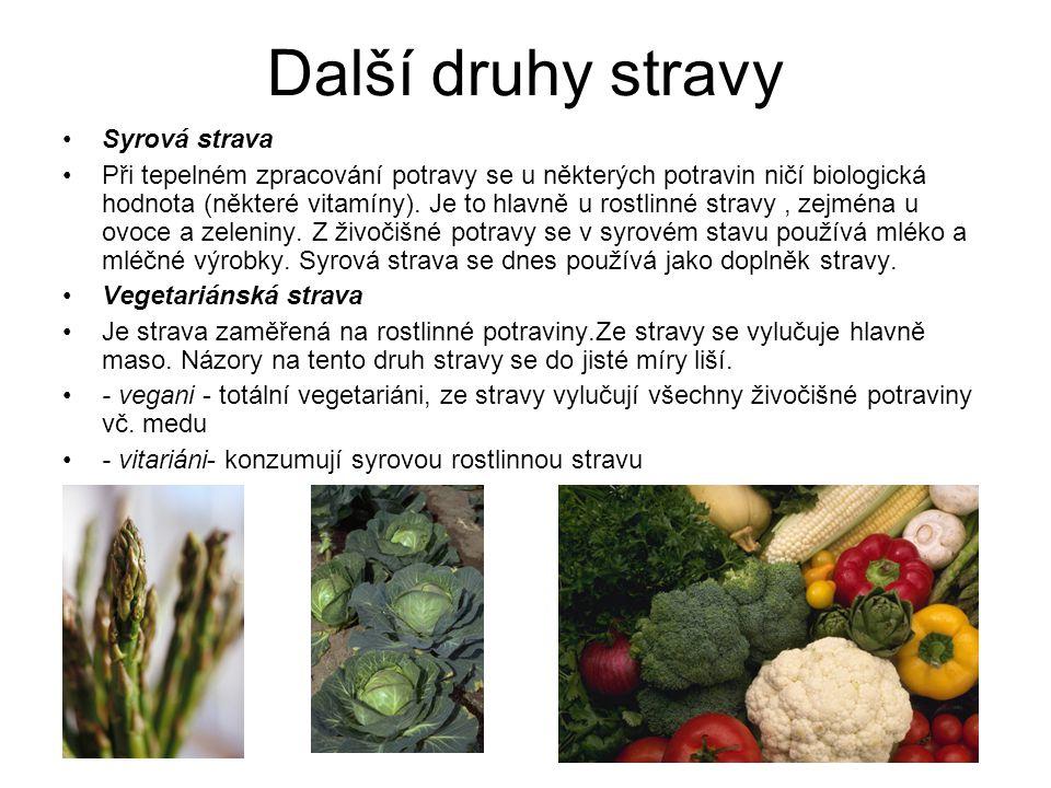 Další druhy stravy Syrová strava Při tepelném zpracování potravy se u některých potravin ničí biologická hodnota (některé vitamíny). Je to hlavně u ro