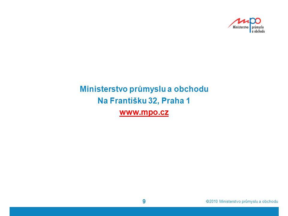  2010  Ministerstvo průmyslu a obchodu 9 Ministerstvo průmyslu a obchodu Na Františku 32, Praha 1 www.mpo.cz