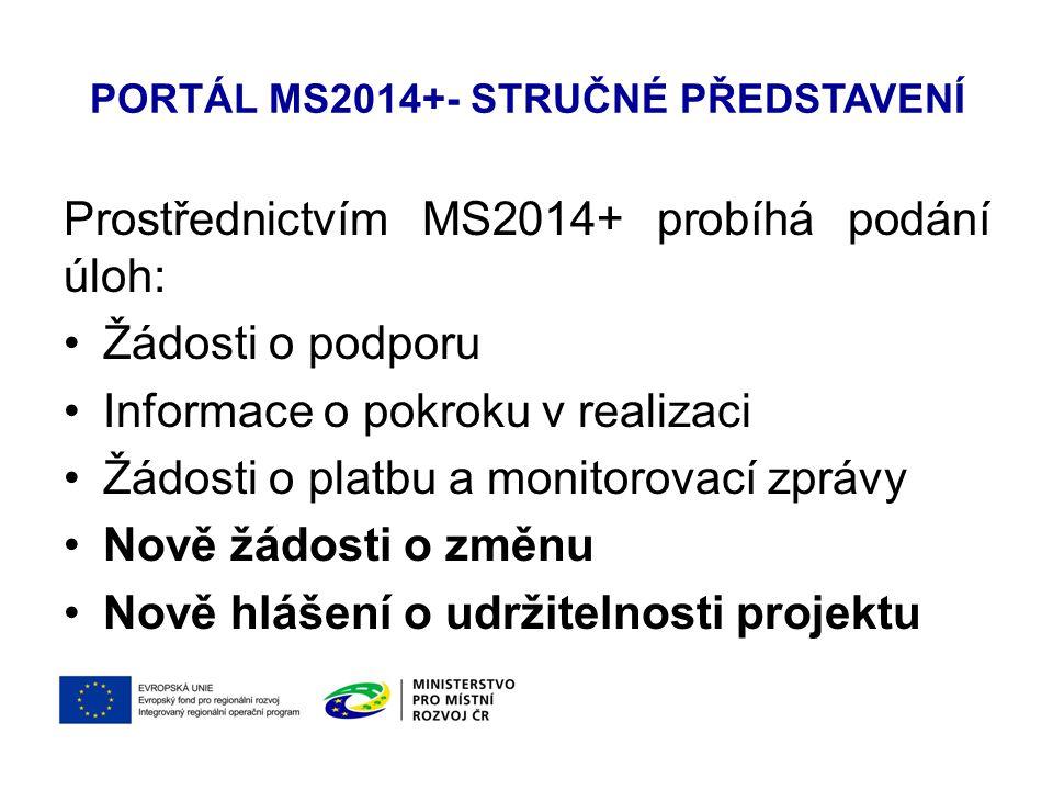 PORTÁL MS2014+- STRUČNÉ PŘEDSTAVENÍ Prostřednictvím MS2014+ probíhá podání úloh: Žádosti o podporu Informace o pokroku v realizaci Žádosti o platbu a