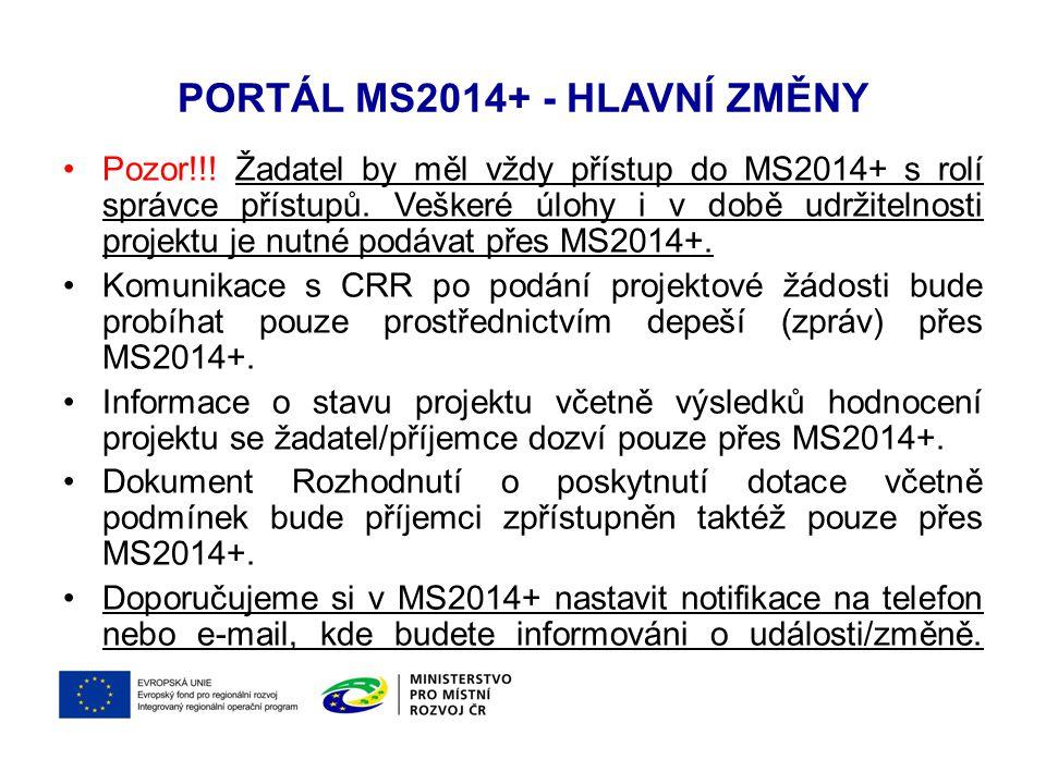 PORTÁL MS2014+ - HLAVNÍ ZMĚNY Pozor!!! Žadatel by měl vždy přístup do MS2014+ s rolí správce přístupů. Veškeré úlohy i v době udržitelnosti projektu j