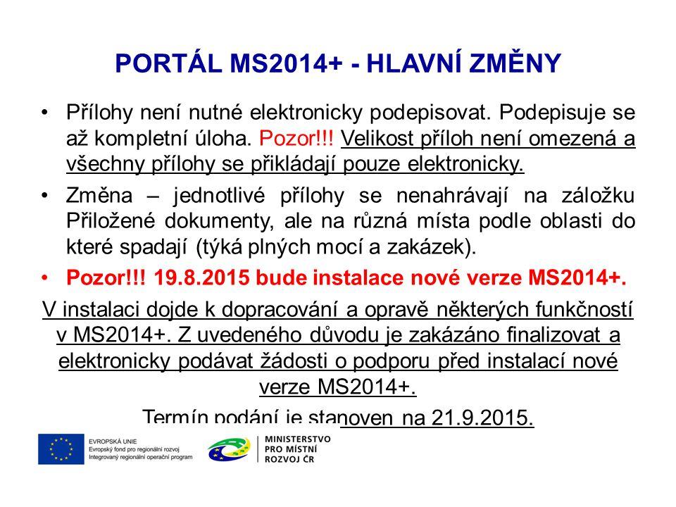 PORTÁL MS2014+ - HLAVNÍ ZMĚNY Do poloviny září bude doplněna příručka pro MS2014+ o následující postupy: Informace o pokroku v realizaci Žádosti o platbu a monitorovací zprávy Žádosti o změnu