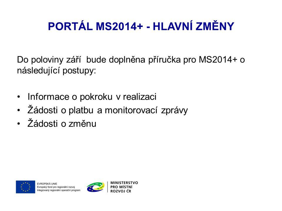 PORTÁL MS2014+ - HLAVNÍ ZMĚNY Do poloviny září bude doplněna příručka pro MS2014+ o následující postupy: Informace o pokroku v realizaci Žádosti o pla