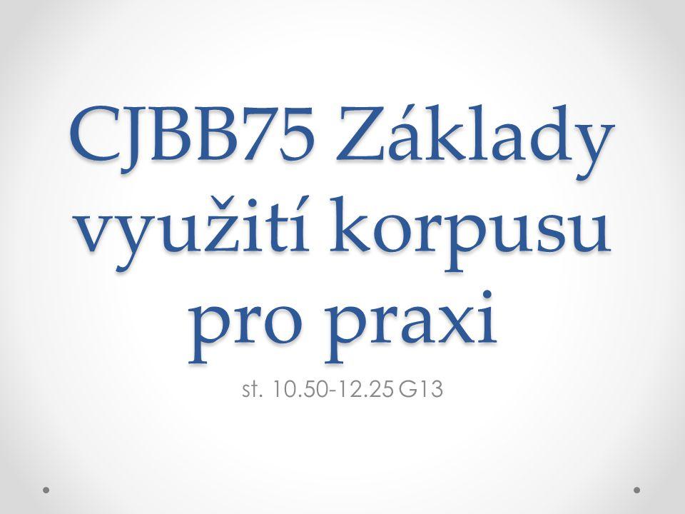 CJBB75 Základy využití korpusu pro praxi st. 10.50-12.25 G13