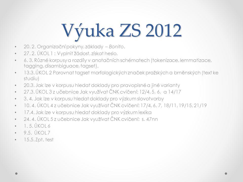 Výuka ZS 2012 20. 2. Organizační pokyny, základy – Bonito. 27. 2. ÚKOL 1 : Vyplnit žádost, získat heslo. 6. 3. Různé korpusy a rozdíly v anotačních sc