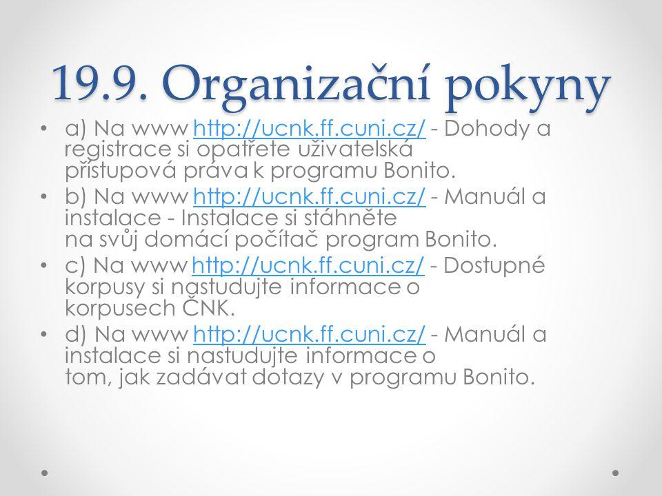 19.9. Organizační pokyny a) Na www http://ucnk.ff.cuni.cz/ - Dohody a registrace si opatřete uživatelská přístupová práva k programu Bonito.http://ucn