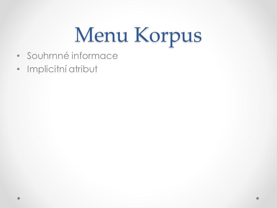 Menu Korpus Souhrnné informace Implicitní atribut