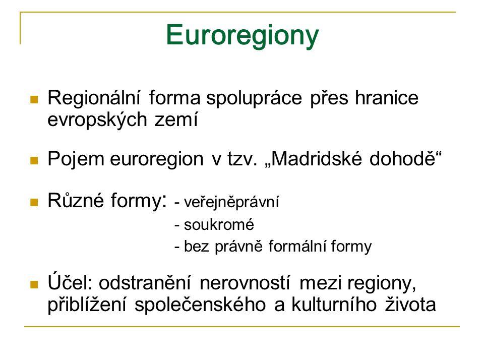 Euroregiony Regionální forma spolupráce přes hranice evropských zemí Pojem euroregion v tzv.