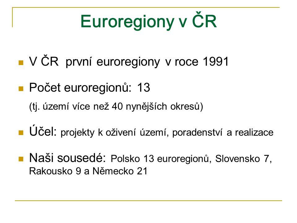 Euroregiony v ČR V ČR první euroregiony v roce 1991 Počet euroregionů: 13 (tj.