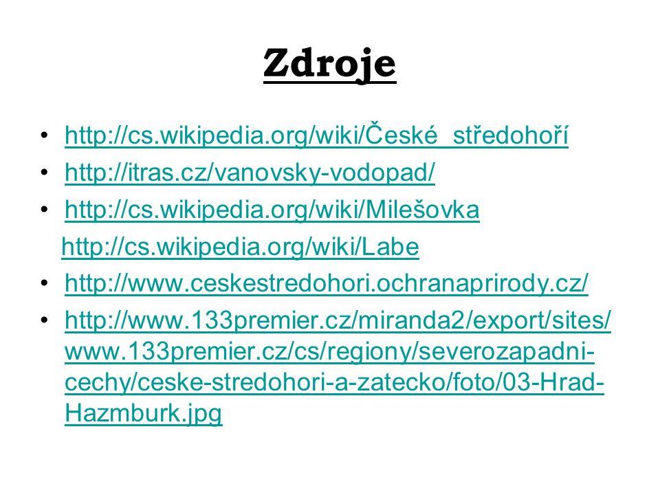 Zdroje http://cs.wikipedia.org/wiki/České_středohoří http://itras.cz/vanovsky-vodopad/ http://cs.wikipedia.org/wiki/Milešovka http://cs.wikipedia.org/wiki/Labe http://www.ceskestredohori.ochranaprirody.cz/ http://www.133premier.cz/miranda2/export/sites/ www.133premier.cz/cs/regiony/severozapadni- cechy/ceske-stredohori-a-zatecko/foto/03-Hrad- Hazmburk.jpghttp://www.133premier.cz/miranda2/export/sites/ www.133premier.cz/cs/regiony/severozapadni- cechy/ceske-stredohori-a-zatecko/foto/03-Hrad- Hazmburk.jpg