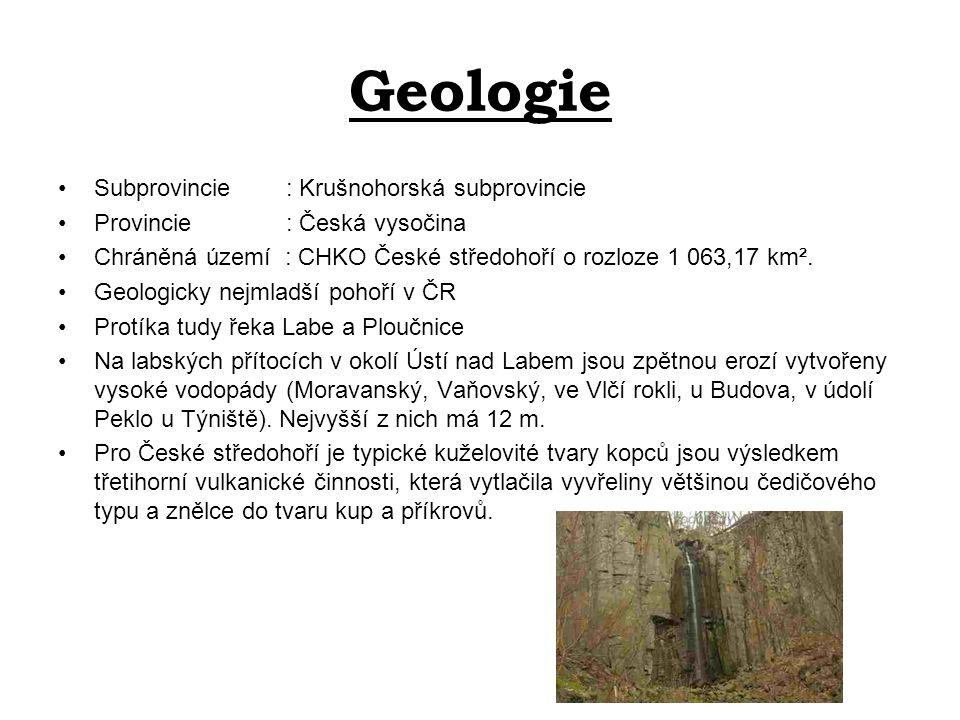 Geologie Subprovincie : Krušnohorská subprovincie Provincie : Česká vysočina Chráněná území : CHKO České středohoří o rozloze 1 063,17 km². Geologicky