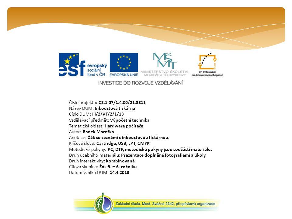 Číslo projektu: CZ.1.07/1.4.00/21.3811 Název DUM: Inkoustová tiskárna Číslo DUM: III/2/VT/2/1/13 Vzdělávací předmět: Výpočetní technika Tematická obla