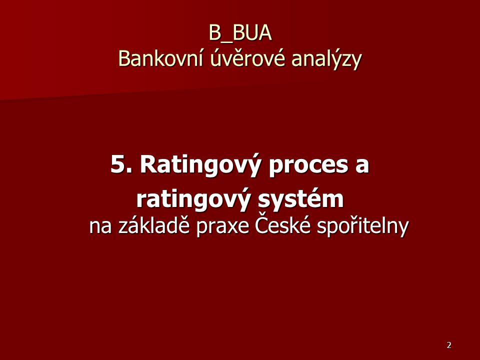2 B_BUA Bankovní úvěrové analýzy 5. Ratingový proces a ratingový systém na základě praxe České spořitelny