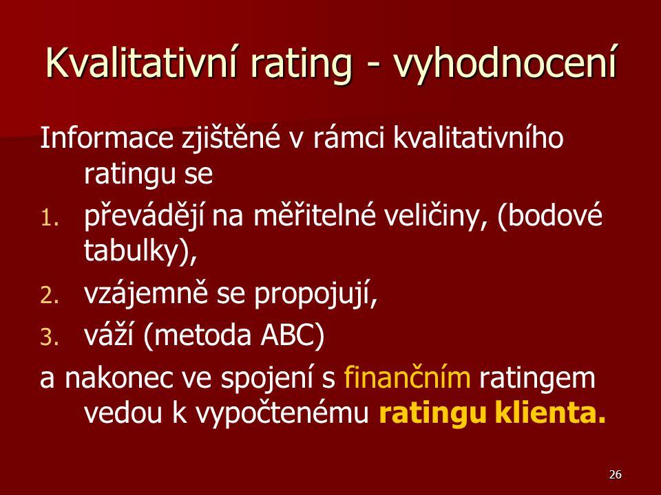 26 Kvalitativní rating - vyhodnocení Informace zjištěné v rámci kvalitativního ratingu se 1. 1. převádějí na měřitelné veličiny, (bodové tabulky), 2.
