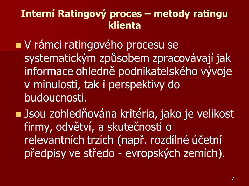 7 Interní Ratingový proces – metody ratingu klienta V rámci ratingového procesu se systematickým způsobem zpracovávají jak informace ohledně podnikatelského vývoje v minulosti, tak i perspektivy do budoucnosti.
