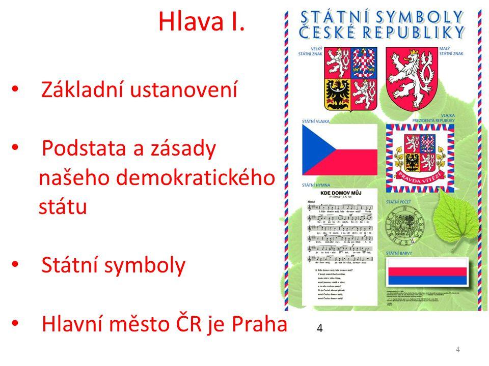 4 Hlava I. Základní ustanovení Podstata a zásady našeho demokratického státu Státní symboly Hlavní město ČR je Praha 4