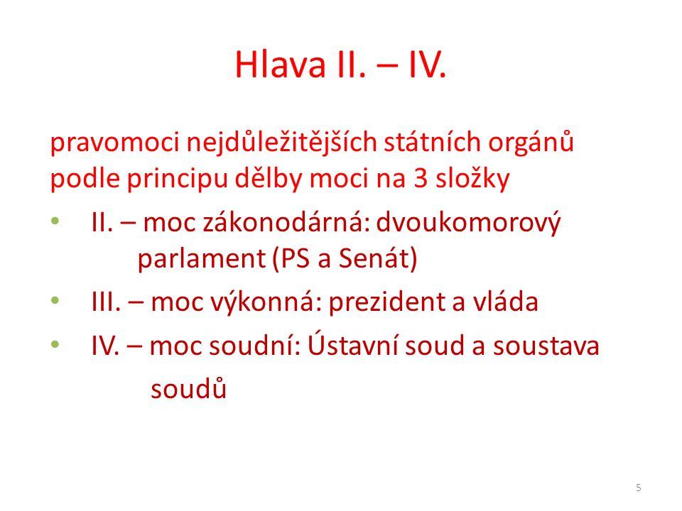 Hlava II. – IV. pravomoci nejdůležitějších státních orgánů podle principu dělby moci na 3 složky II. – moc zákonodárná: dvoukomorový parlament (PS a S