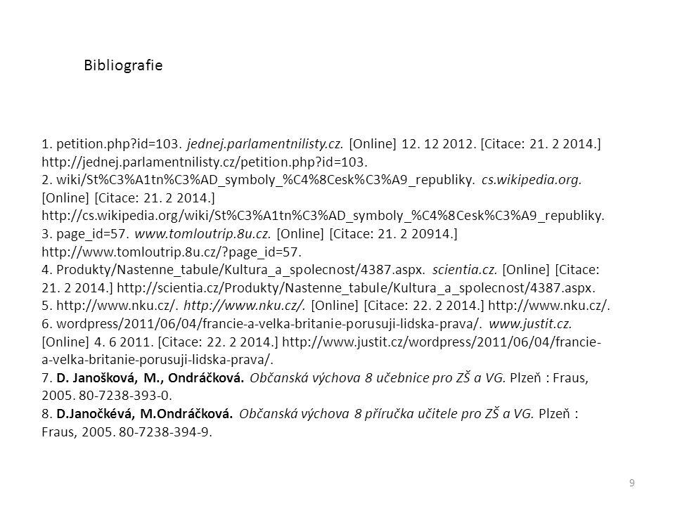 9 1. petition.php?id=103. jednej.parlamentnilisty.cz. [Online] 12. 12 2012. [Citace: 21. 2 2014.] http://jednej.parlamentnilisty.cz/petition.php?id=10