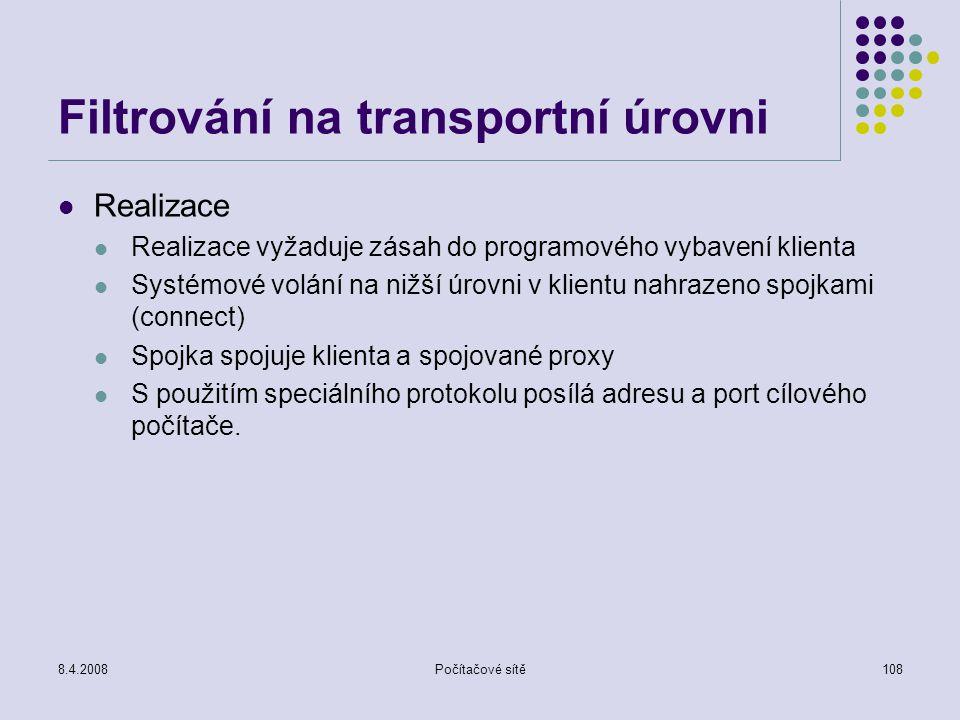 8.4.2008Počítačové sítě108 Filtrování na transportní úrovni Realizace Realizace vyžaduje zásah do programového vybavení klienta Systémové volání na ni