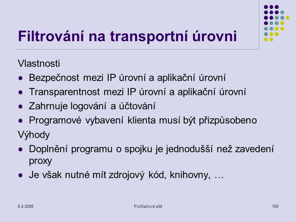 8.4.2008Počítačové sítě109 Filtrování na transportní úrovni Vlastnosti Bezpečnost mezi IP úrovní a aplikační úrovní Transparentnost mezi IP úrovní a a