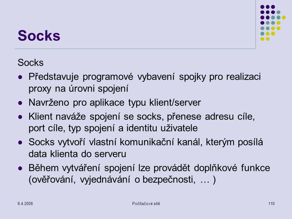 8.4.2008Počítačové sítě110 Socks Představuje programové vybavení spojky pro realizaci proxy na úrovni spojení Navrženo pro aplikace typu klient/server