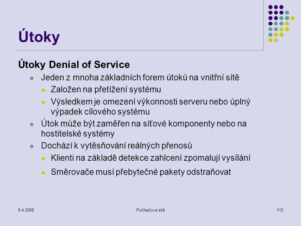 8.4.2008Počítačové sítě113 Útoky Útoky Denial of Service Jeden z mnoha základních forem útoků na vnitřní sítě Založen na přetížení systému Výsledkem j