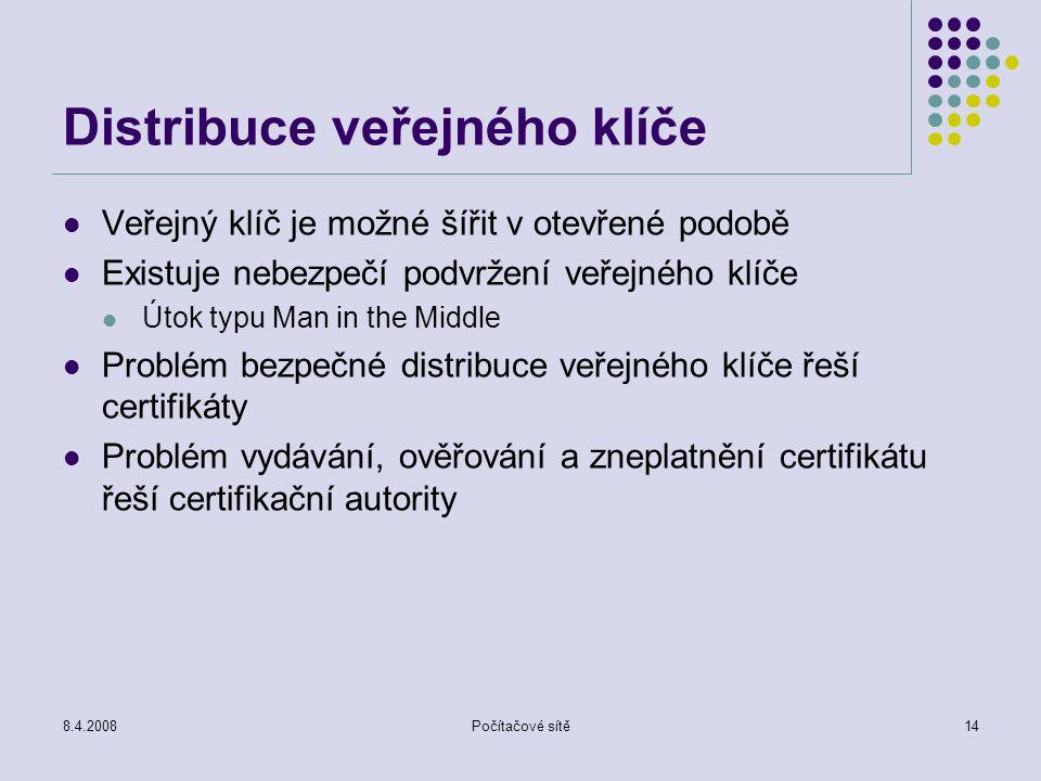 8.4.2008Počítačové sítě14 Distribuce veřejného klíče Veřejný klíč je možné šířit v otevřené podobě Existuje nebezpečí podvržení veřejného klíče Útok t