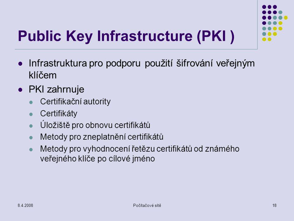 8.4.2008Počítačové sítě18 Public Key Infrastructure (PKI ) Infrastruktura pro podporu použití šifrování veřejným klíčem PKI zahrnuje Certifikační auto