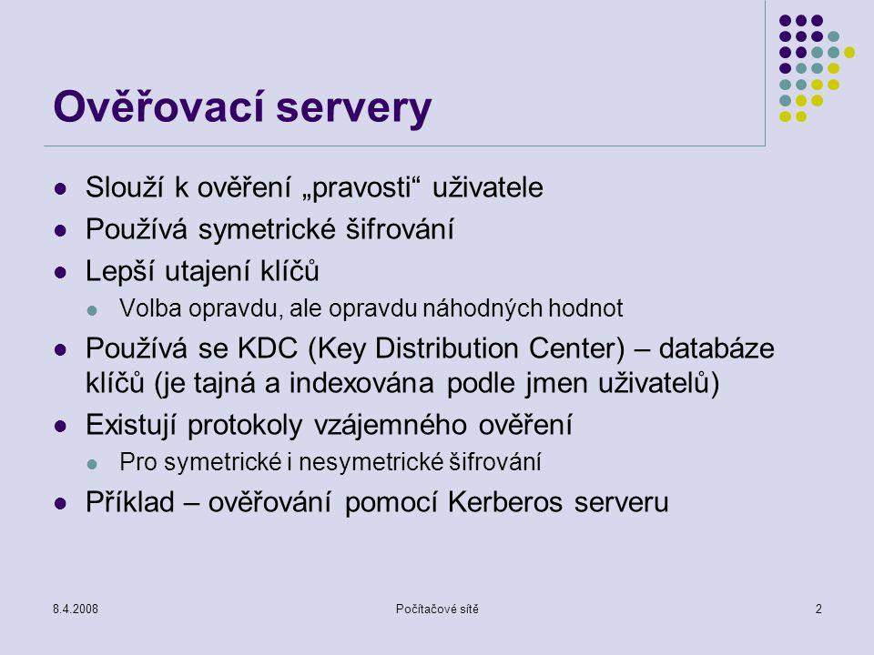 """8.4.2008Počítačové sítě2 Ověřovací servery Slouží k ověření """"pravosti"""" uživatele Používá symetrické šifrování Lepší utajení klíčů Volba opravdu, ale o"""