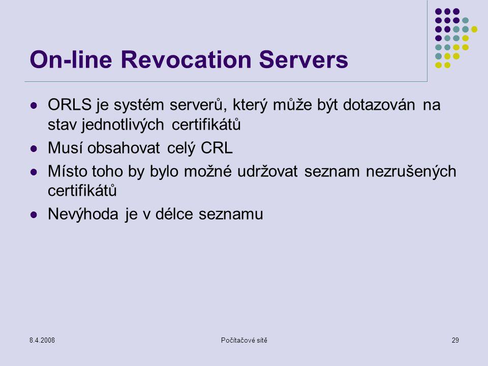 8.4.2008Počítačové sítě29 On-line Revocation Servers ORLS je systém serverů, který může být dotazován na stav jednotlivých certifikátů Musí obsahovat