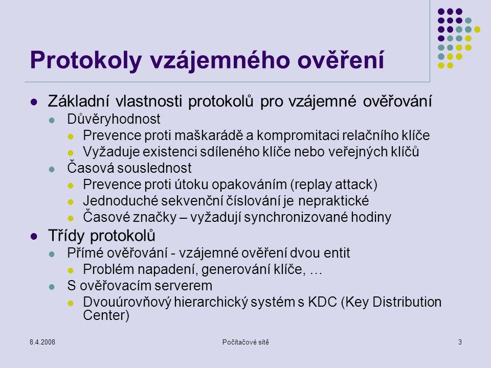 8.4.2008Počítačové sítě3 Protokoly vzájemného ověření Základní vlastnosti protokolů pro vzájemné ověřování Důvěryhodnost Prevence proti maškarádě a ko