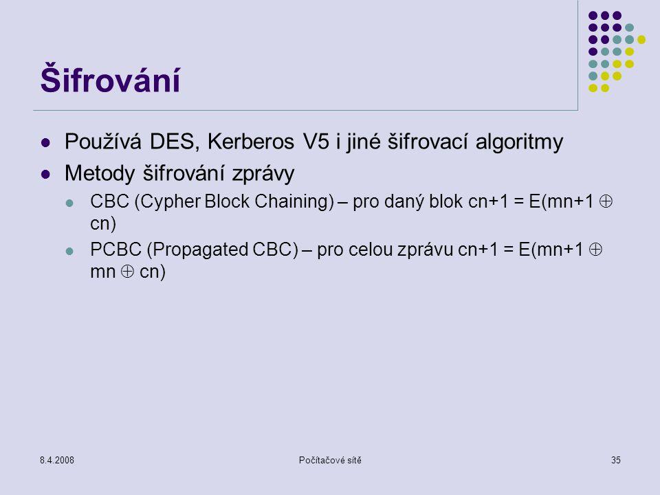 8.4.2008Počítačové sítě35 Šifrování Používá DES, Kerberos V5 i jiné šifrovací algoritmy Metody šifrování zprávy CBC (Cypher Block Chaining) – pro daný